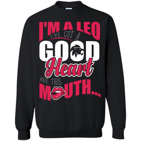 Leo T-shirt Im A Leo Ive Got A Good Heart But This Mouth Black / S Printed Crewneck Pullover Sweatshirt 8 oz - WackyTee