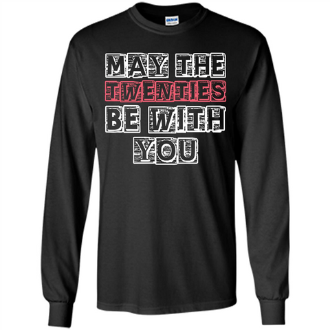 Birthday Gift T-shirt May The Twenties Be With You T-shirt Black / S LS Ultra Cotton Tshirt - WackyTee