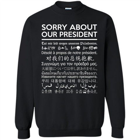 American T-shirt Sorry About Our President - Multiple Language T-shirt Black / S Printed Crewneck Pullover Sweatshirt 8 oz - WackyTee