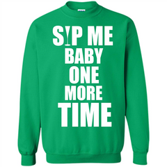 Wine T-shirt Sip Me Baby One More Time T-shirt Printed Crewneck Pullover Sweatshirt 8 oz - WackyTee