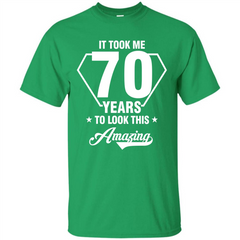 Birthday Gift T-shirt It Took Me 70 Years To Look This Amazing Custom Ultra Tshirt - WackyTee