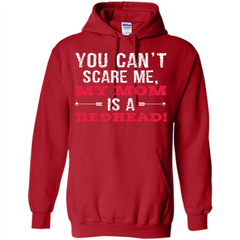 Redhead T-shirt You Can't Scare Me, My Mom Is A Redhead Pullover Hoodie 8 oz - WackyTee