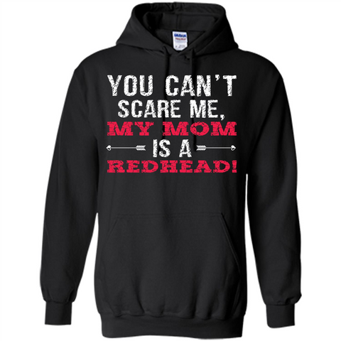 Redhead T-shirt You Can't Scare Me, My Mom Is A Redhead Black / S Pullover Hoodie 8 oz - WackyTee