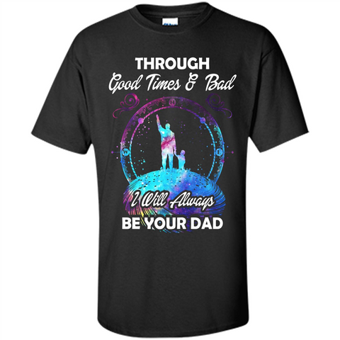 Fathers Day T-shirt I Will Always Be Your Dad. Black / S Custom Ultra Cotton - WackyTee