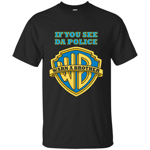 If You See Da Police Warn A Brother T-shirt Black / S Custom Ultra Tshirt - WackyTee