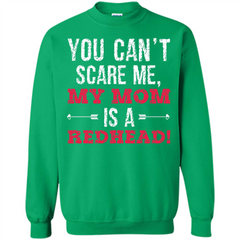 Redhead T-shirt You Can't Scare Me, My Mom Is A Redhead Printed Crewneck Pullover Sweatshirt 8 oz - WackyTee