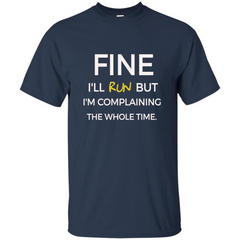Fine I'll Run But I'm Complaining The Whole Time T-shirt Custom Ultra Tshirt - WackyTee