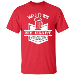 Beer T-shirt Ways To Win My Heart Custom Ultra Cotton - WackyTee