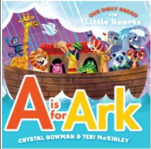 Our Daily Bread For Little Hearts: A Is For Ark