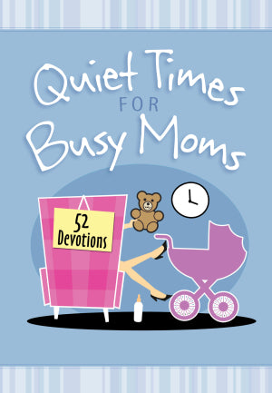 Quiet Times For Busy Moms: 52 Devotions