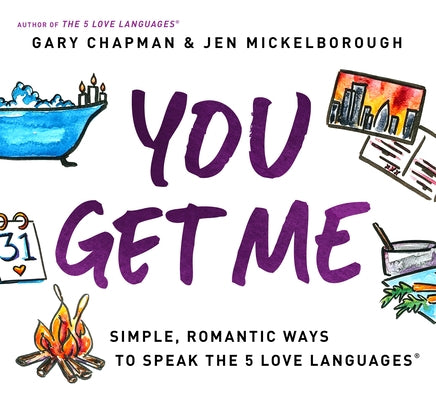 You Get Me: Simple, Romantic Ways to Speak the 5 Love Languages by Chapman, Gary