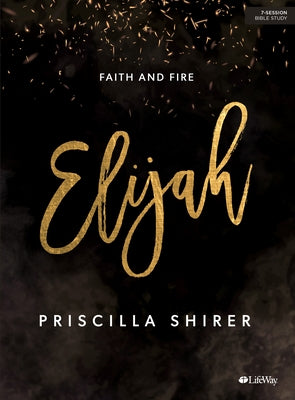 Elijah - Bible Study Book: Faith and Fire by Shirer, Priscilla