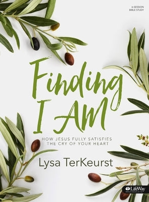 Finding I Am - Bible Study Book: How Jesus Fully Satisfies the Cry of Your Heart by TerKeurst, Lysa
