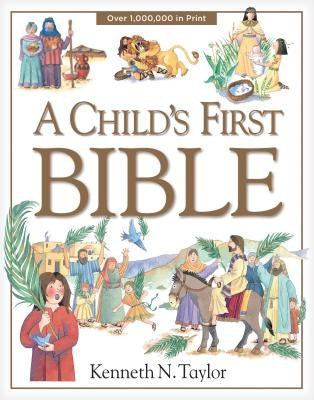 A Child's First Bible by Taylor, Kenneth N.