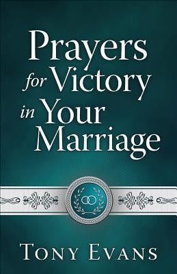 Prayers for Victory in Your Marriage by Evans, Tony