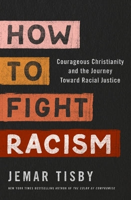 How to Fight Racism: Courageous Christianity and the Journey Toward Racial Justice by Tisby, Jemar