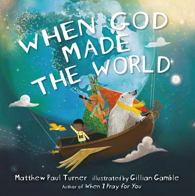 When God Made the World by Turner, Matthew Paul