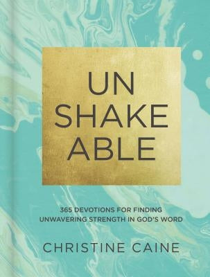 Unshakeable: 365 Devotions for Finding Unwavering Strength in God's Word by Caine, Christine
