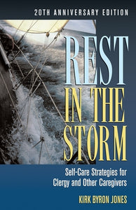 Rest in the Storm: Self-Care Strategies for Clergy and Other Caregivers, 20th Anniversary Edition by Jones, Kirk B.