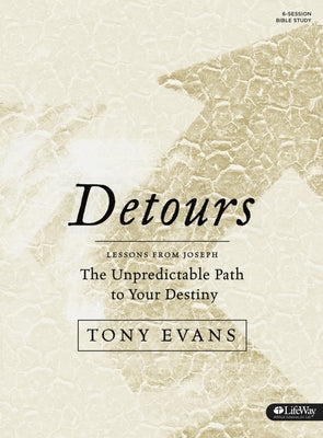 Detours - Bible Study Book: The Unpredictable Path to Your Destiny by Evans, Tony