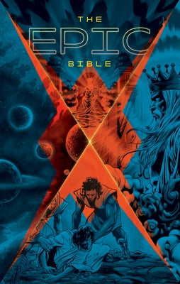 The Epic Bible: God's Story from Eden to Eternity by Kingstone Media Group Inc
