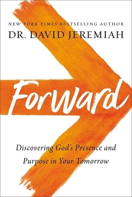 Forward: Discovering God's Presence and Purpose in Your Tomorrow by Jeremiah, David