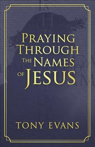 Praying Through the Names of Jesus by Evans, Tony