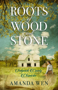 Roots of Wood and Stone by Wen, Amanda