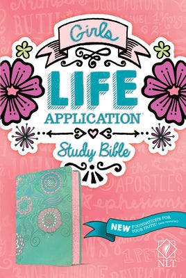 NLT Girls Life Application Study Bible (Leatherlike, Teal/Pink Flowers) by Tyndale