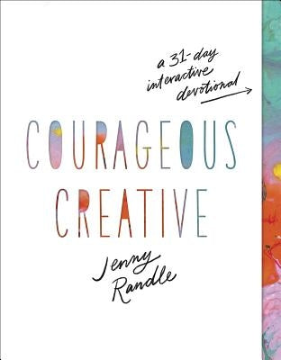 Courageous Creative: A 31-Day Interactive Devotional by Randle, Jenny