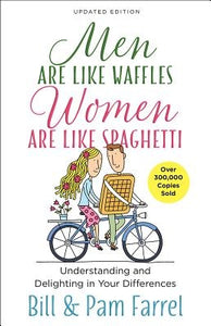 Men Are Like Waffles--Women Are Like Spaghetti: Understanding and Delighting in Your Differences by Farrel, Bill