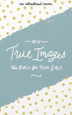 NIV, True Images Bible, Hardcover: The Bible for Teen Girls by Livingstone Corporation