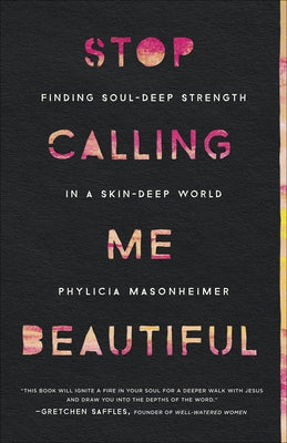 Stop Calling Me Beautiful: Finding Soul-Deep Strength in a Skin-Deep World by Masonheimer, Phylicia