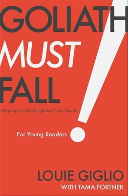 Goliath Must Fall for Young Readers: Winning the Battle Against Your Giants by Giglio, Louie