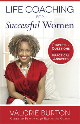 Life Coaching for Successful Women: Powerful Questions, Practical Answers by Burton, Valorie