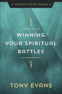 Winning Your Spiritual Battles by Evans, Tony