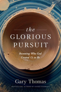 The Glorious Pursuit: Becoming Who God Created Us to Be by Thomas, Gary