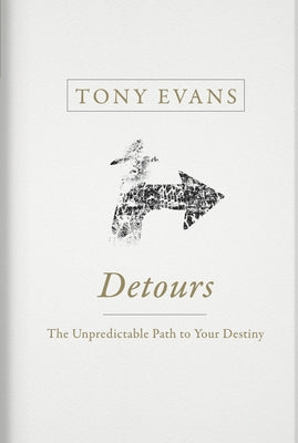 Detours: The Unpredictable Path to Your Destiny by Evans, Tony