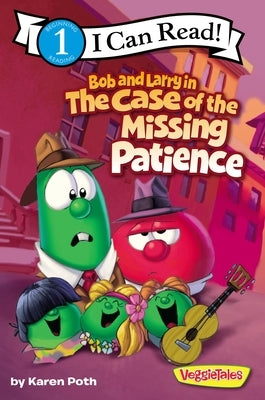 Bob and Larry in the Case of the Missing Patience by Poth, Karen