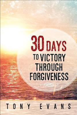30 Days to Victory Through Forgiveness by Evans, Tony