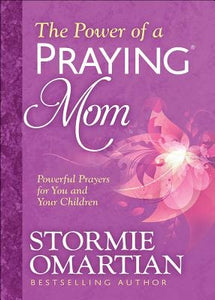 The Power of a Praying(r) Mom: Powerful Prayers for You and Your Children by Omartian, Stormie