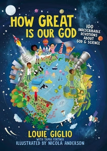 How Great Is Our God: 100 Indescribable Devotions about God and Science by Giglio, Louie