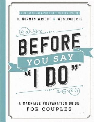 Before You Say I Do(r): A Marriage Preparation Guide for Couples by Wright, H. Norman