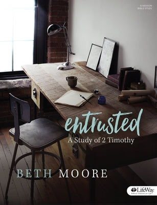 Entrusted - Bible Study Book: A Study of 2 Timothy by Moore, Beth