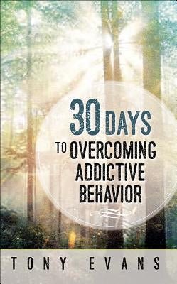 30 Days to Overcoming Addictive Behavior by Evans, Tony