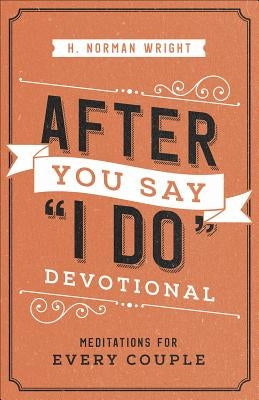 After You Say I Do Devotional: Meditations for Every Couple by Wright, H. Norman