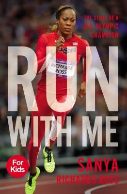 Run with Me: The Story of a U.S. Olympic Champion by Richards-Ross, Sanya