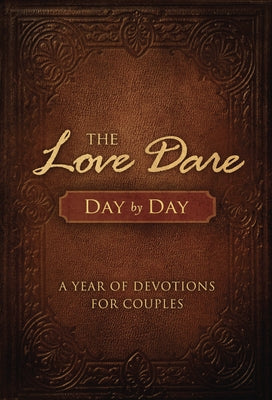 The Love Dare Day by Day: A Year of Devotions for Couples by Kendrick, Stephen