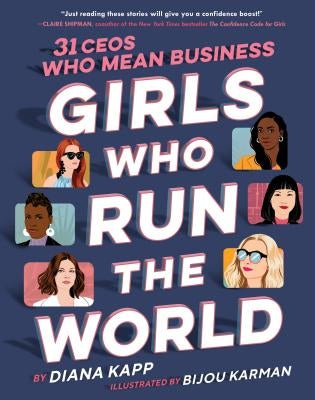 Girls Who Run the World: 31 Ceos Who Mean Business by Kapp, Diana