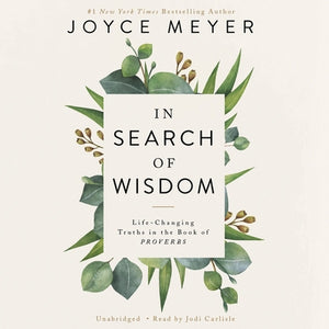 In Search of Wisdom: Life-Changing Truths in the Book of Proverbs by Meyer, Joyce